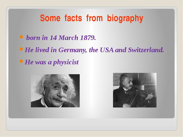 Some facts from biography born in 14 March 1879. He lived in Germany, the USA...