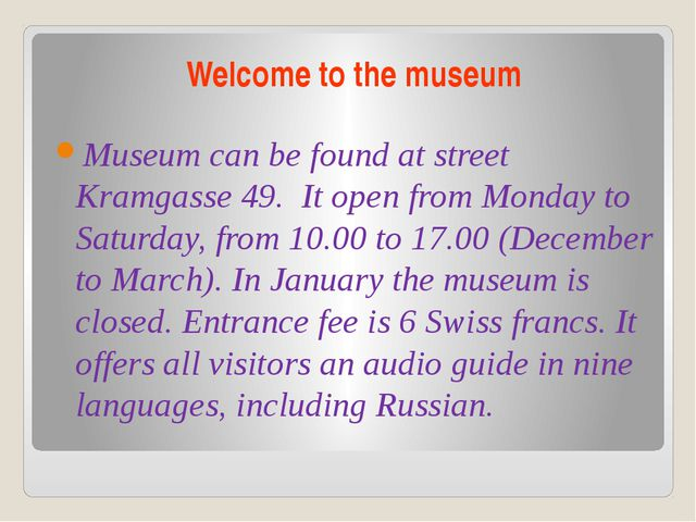 Welcome to the museum Museum can be found at street Kramgasse 49. It open fro...