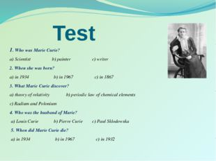 Test 1. Who was Marie Curie? a) Scientist b) painter c) writer 2. When she wa