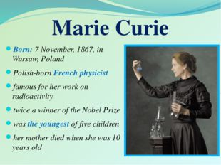 Born: 7 November, 1867, in Warsaw, Poland Polish-born French physicist famou