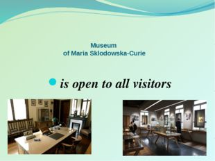Museum of Maria Sklodowska-Curie is open to all visitors