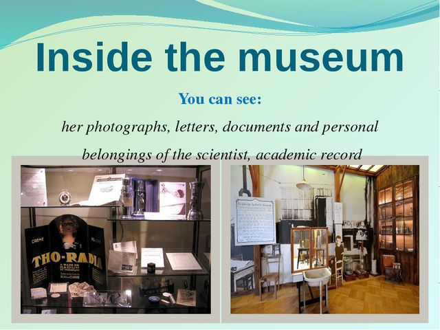 Inside the museum You can see: her photographs, letters, documents and person...