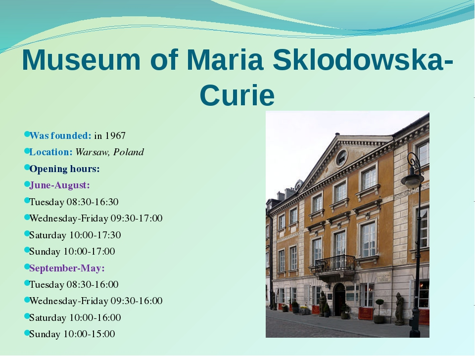 Museum of Maria Sklodowska-Curie Was founded: in 1967 Location: Warsaw, Polan...