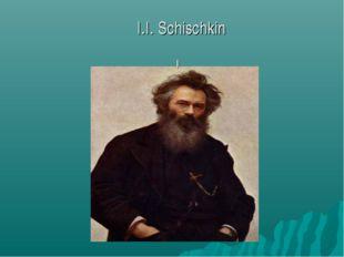 I.I. Schischkin I