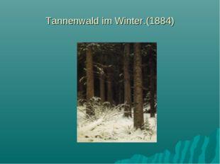 Tannenwald im Winter.(1884)