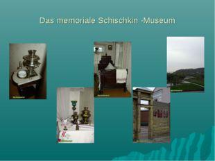 Das memoriale Schischkin -Museum