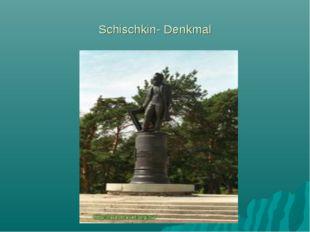 Schischkin- Denkmal