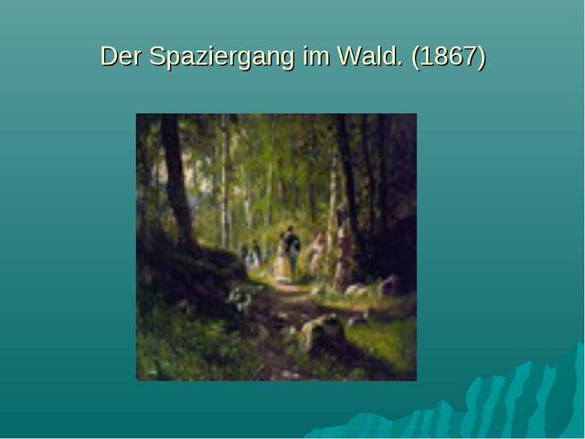 Der Spaziergang im Wald. (1867)
