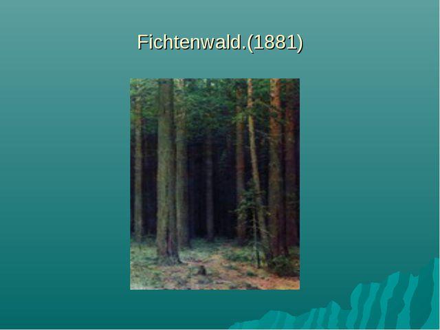 Fichtenwald.(1881)