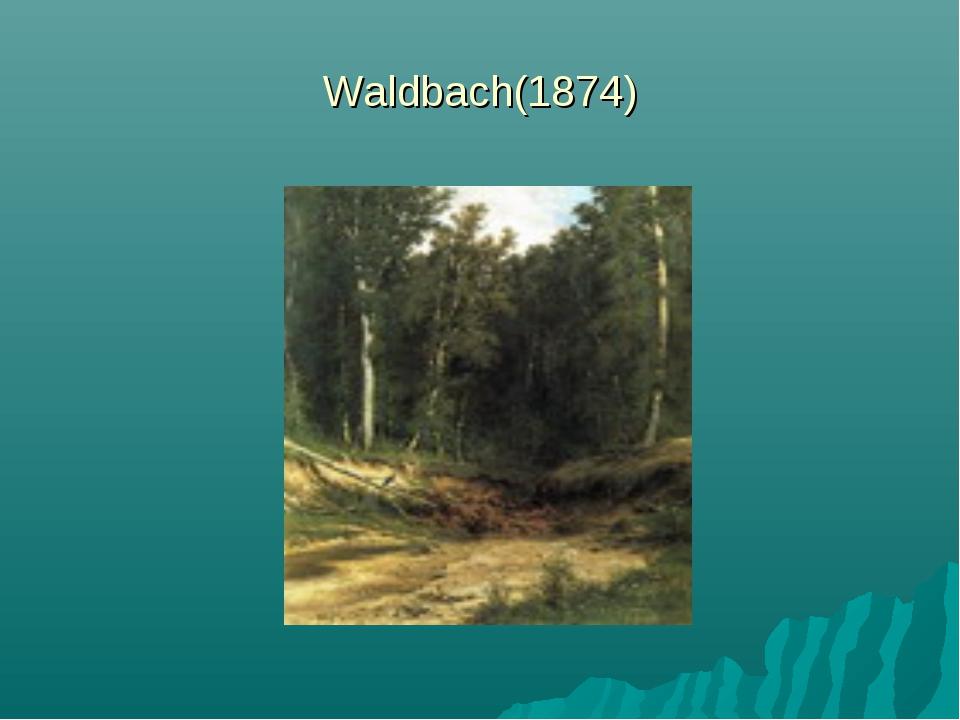 Waldbach(1874)
