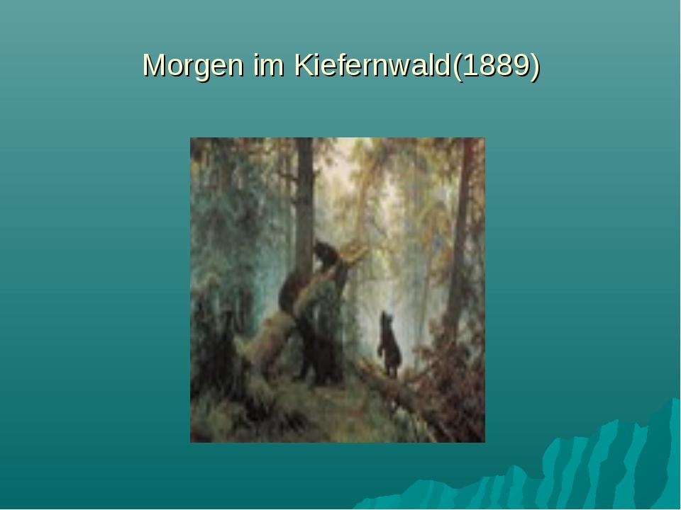 Morgen im Kiefernwald(1889)