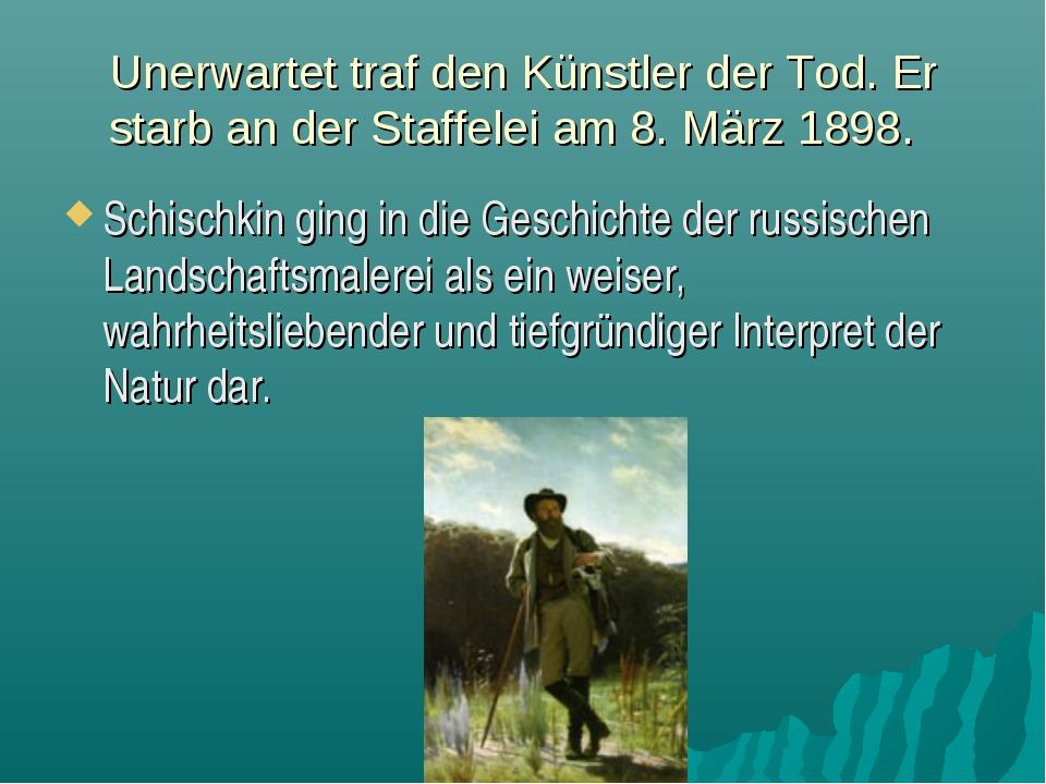 Unerwartet traf den Künstler der Tod. Er starb an der Staffelei am 8. März 18...