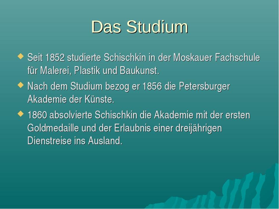 Das Studium Seit 1852 studierte Schischkin in der Moskauer Fachschule für Mal...