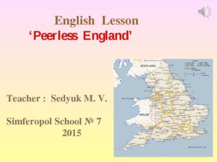 English Lesson 'Peerless England' Teacher : Sedyuk M. V. Simferopol School №