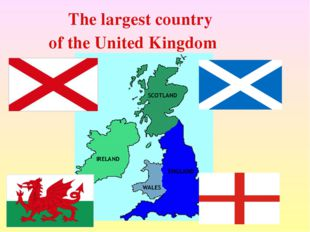 The largest country of the United Kingdom