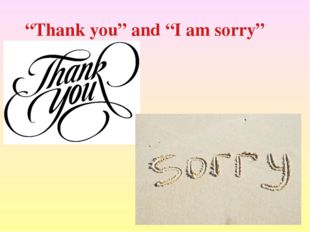 """Thank you"" and ""I am sorry"""