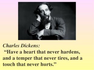 "Charles Dickens: ""Have a heart that never hardens, and a temper that never ti"
