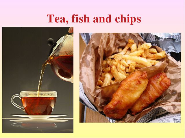 Tea, fish and chips