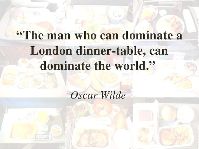 """The man who can dominate a London dinner-table, can dominate the world."" Osc..."