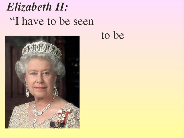 "Elizabeth II: ""I have to be seen to be believed"""