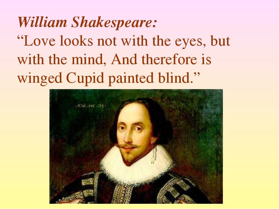 "William Shakespeare: ""Love looks not with the eyes, but with the mind, And th..."