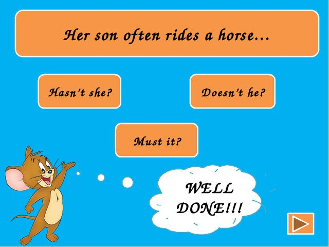 Her son often rides a horse… Hasn't she? Doesn't he? Must it? TRY AGAIN!!! W...