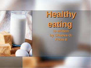 Healthy eating is written by Chueva O. Form 8