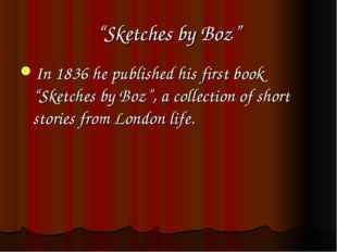 """Sketches by Boz"" In 1836 he published his first book ""Sketches by Boz"", a co"