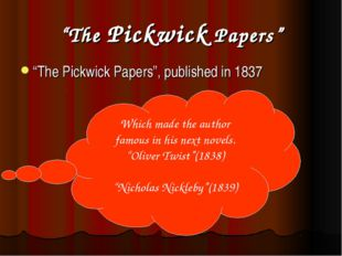 """The Pickwick Papers"" ""The Pickwick Papers"", published in 1837 Which made the"