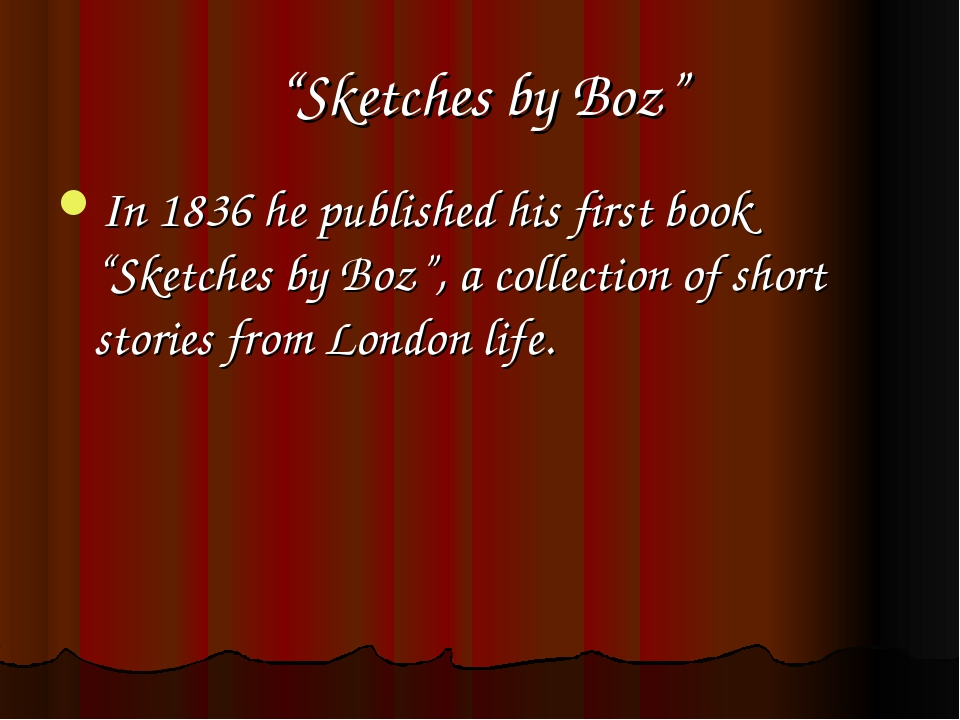 """Sketches by Boz"" In 1836 he published his first book ""Sketches by Boz"", a co..."