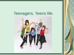 Teenagers. Teens life.