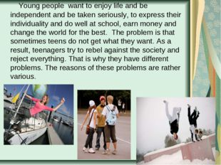 Young people want to enjoy life and be independent and be taken seriously, t