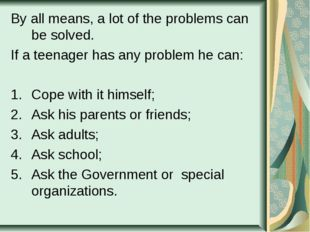 By all means, a lot of the problems can be solved. If a teenager has any prob