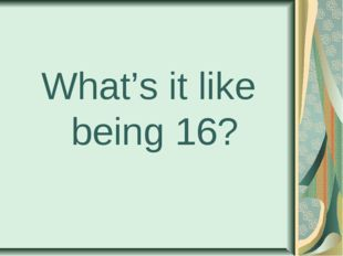What's it like being 16?