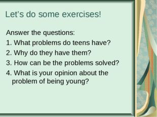 Let's do some exercises! Answer the questions: 1. What problems do teens have