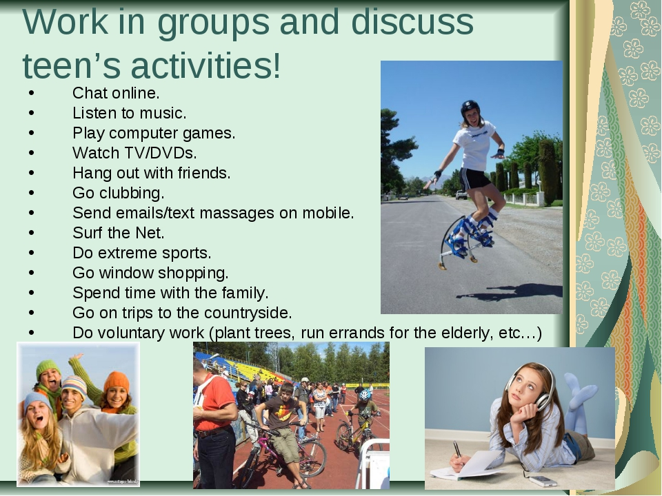 Work in groups and discuss teen's activities! Chat online. Listen to music. P...