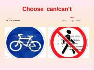 Choose can/can't can You …. go by bike here. can't You …… go here.