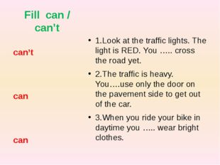 Fill can / can't 1.Look at the traffic lights. The light is RED. You ….. cros