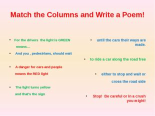 Match the Columns and Write a Poem! For the drivers the light is GREEN means…