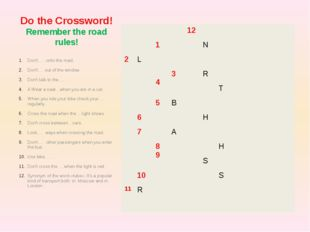 Do the Crossword! Remember the road rules! Don't …..onto the road. Don't ….ou