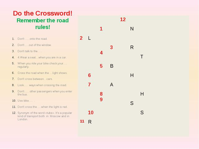 Do the Crossword! Remember the road rules! Don't …..onto the road. Don't ….ou...