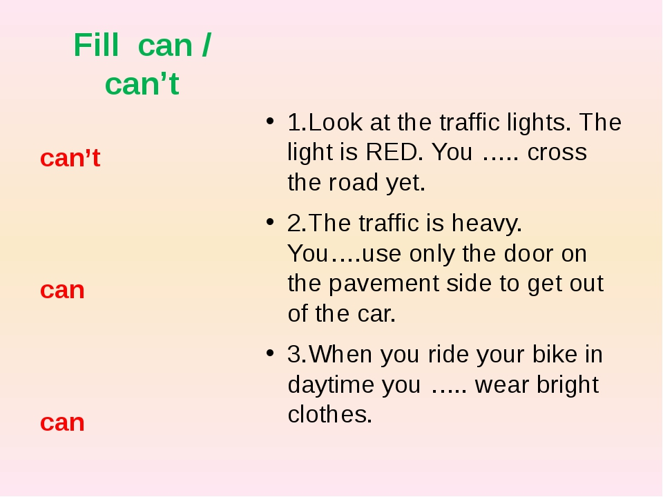 Fill can / can't 1.Look at the traffic lights. The light is RED. You ….. cros...