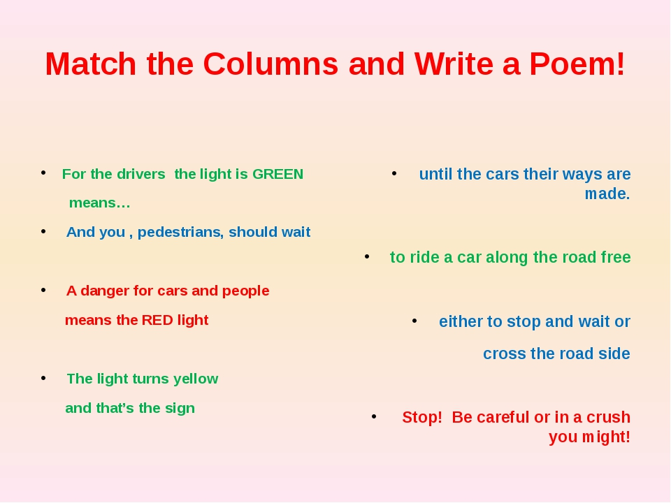 Match the Columns and Write a Poem! For the drivers the light is GREEN means…...