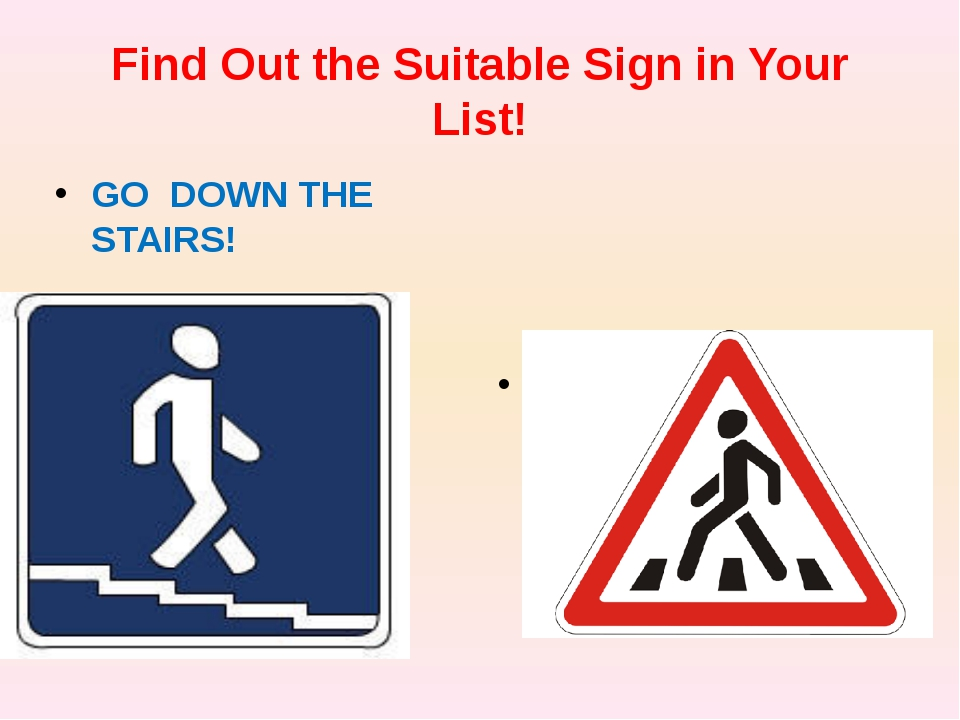 Find Out the Suitable Sign in Your List! GO DOWN THE STAIRS! YOU MAY CROSS HE...