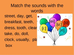 Match the sounds with the words street, day, get, breakfast, teeth, dress, to