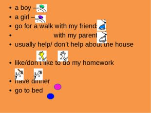 a boy – a girl – go for a walk with my friends with my parents usually help/