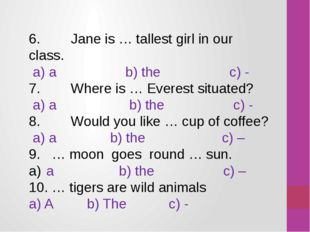 6. Jane is … tallest girl in our class. a) a b) the c) - 7. Where is … Everes