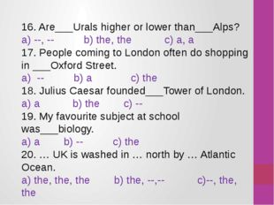 16. Are___Urals higher or lower than___Alps? a) --, --          b) the, the
