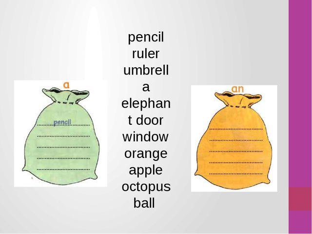 pencil ruler umbrella elephant door window orange apple octopus ball