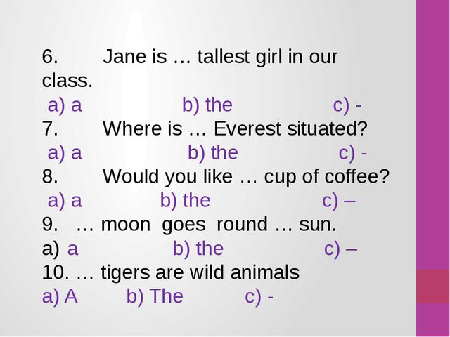 6. Jane is … tallest girl in our class. a) a b) the c) - 7. Where is … Everes...